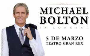 MICHAEL BOLTON en el TEATRO GRAN REX @ Luna Park | Buenos Aires | Argentina